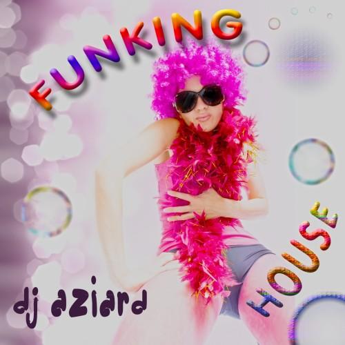 Funking House - DJ Aziard ( bez opłat ZAIKS )